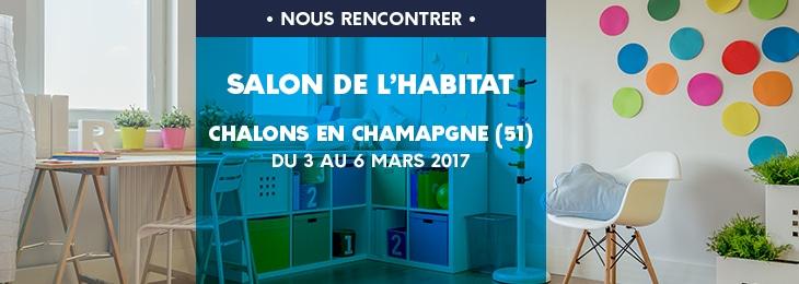 Venez nous rencontrer au salon de l 39 habitat de chalons - Salon chalons en champagne ...